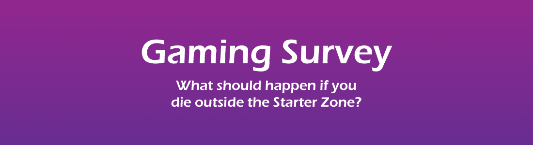 gaming survey - dying outside the starter zone