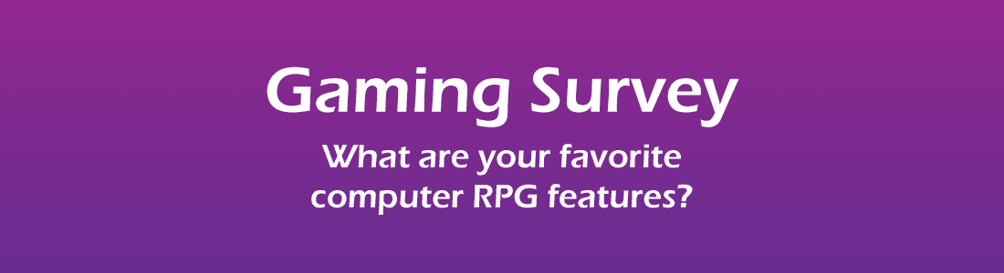 gamer survey - what your your favorite computer RPG features
