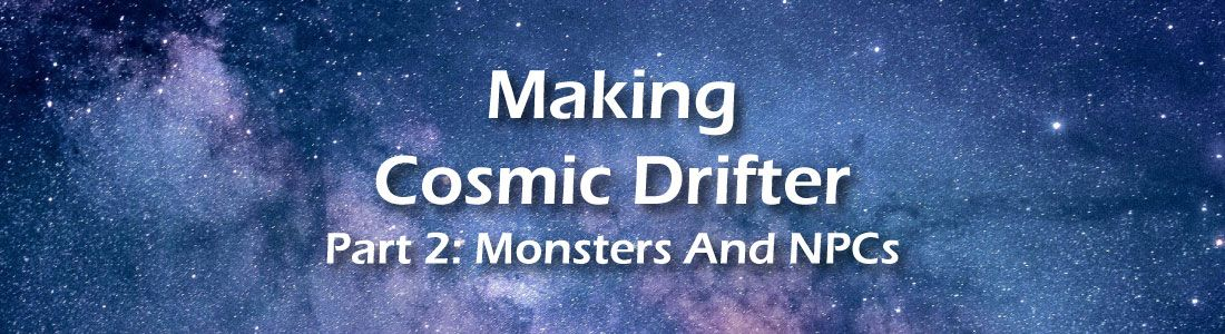 making cosmic drifter - monsters and npcs - title image